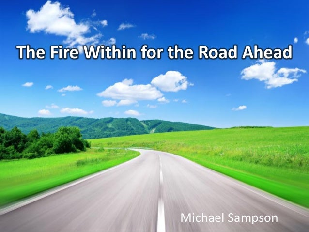 The Fire Within for the Road Ahead Michael Sampson