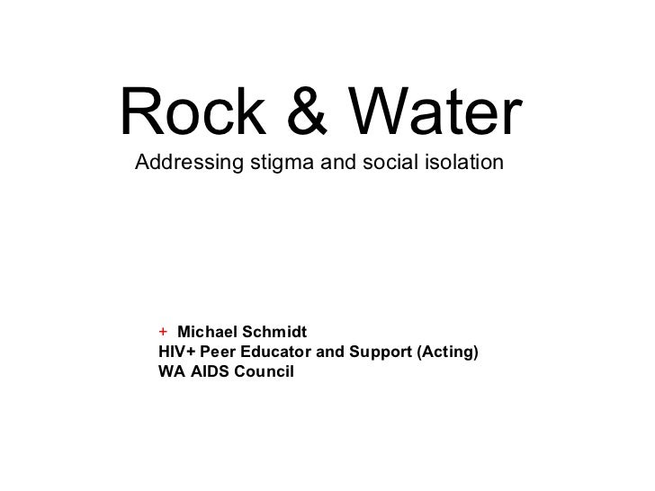 Rock & WaterAddressing stigma and social isolation  + Michael Schmidt  HIV+ Peer Educator and Support (Acting)  WA AIDS Co...