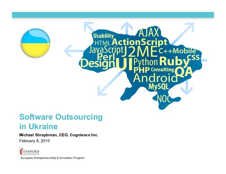 Software Outsourcing in Ukraine Michael Shraybman, CEO, Cogniance Inc. February 8, 2010    European Entrepreneurship & Inn...