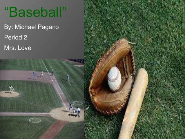 """Baseball"" By: Michael Pagano Period 2 Mrs. Love"