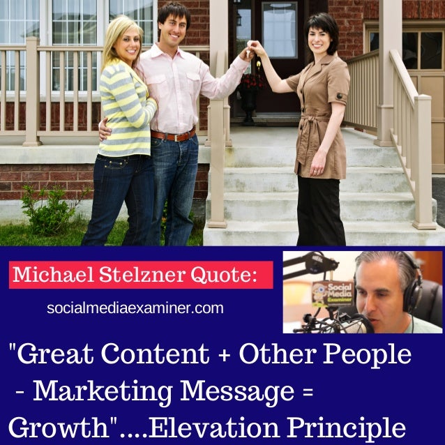 """Michael Stelzner Quote: socialmediaexaminer.com  """"Great Content + Other People - Marketing Message = Growth""""....Elevation ..."""