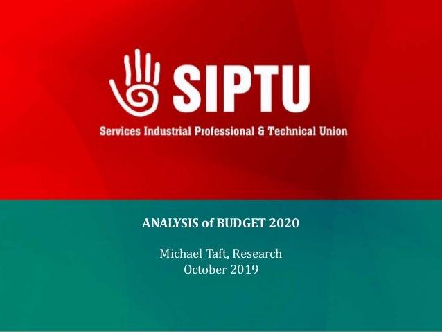 ANALYSIS of BUDGET 2020 Michael Taft, Research October 2019