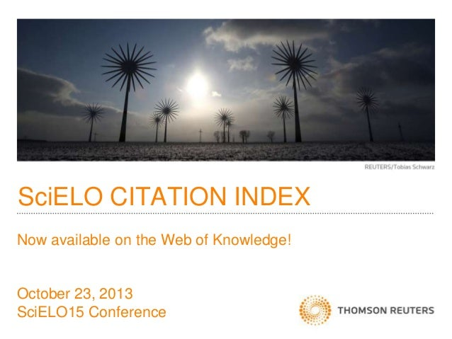 SciELO CITATION INDEX Now available on the Web of Knowledge!  October 23, 2013 SciELO15 Conference
