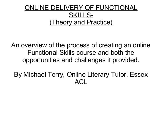 ONLINE DELIVERY OF FUNCTIONAL SKILLS- (Theory and Practice) An overview of the process of creating an online Functional Sk...