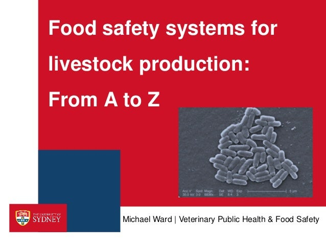Food safety systems for livestock production: From A to Z Michael Ward | Veterinary Public Health & Food Safety