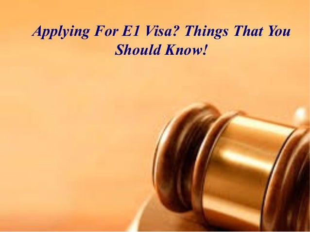 Applying For E1 Visa? Things That You Should Know!