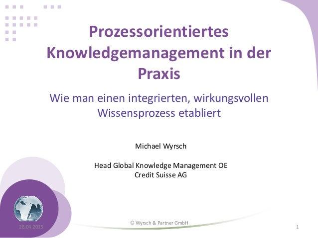 Prozessorientiertes Knowledgemanagement in der Praxis Wie man einen integrierten, wirkungsvollen Wissensprozess etabliert ...