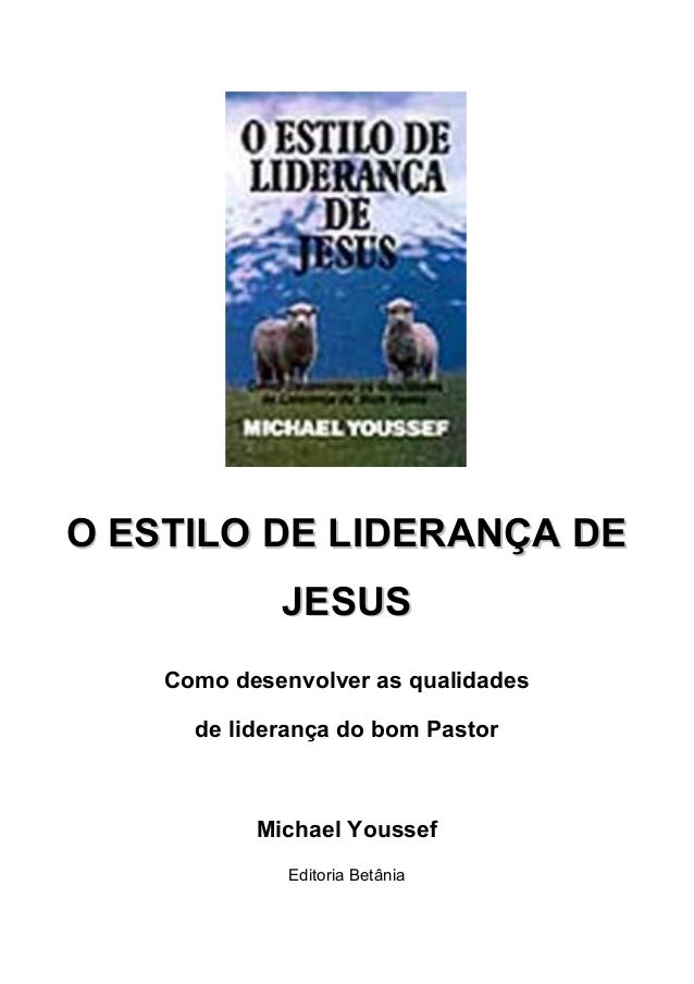 O ESTILO DE LIDERANÇA DEO ESTILO DE LIDERANÇA DE JESUSJESUS Como desenvolver as qualidades de liderança do bom Pastor Mich...