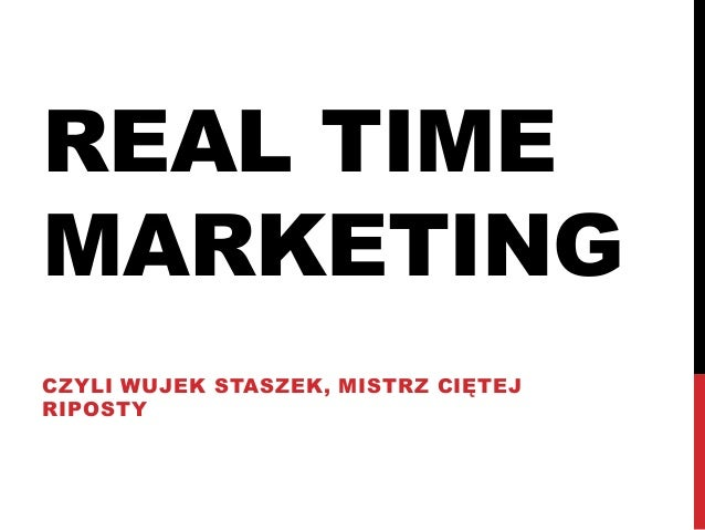 REAL TIME MARKETING CZYLI WUJEK STASZEK, MISTRZ CIĘTEJ RIPOSTY