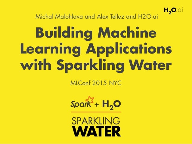 Building Machine Learning Applications with Sparkling Water MLConf 2015 NYC Michal Malohlava and Alex Tellez and H2O.ai