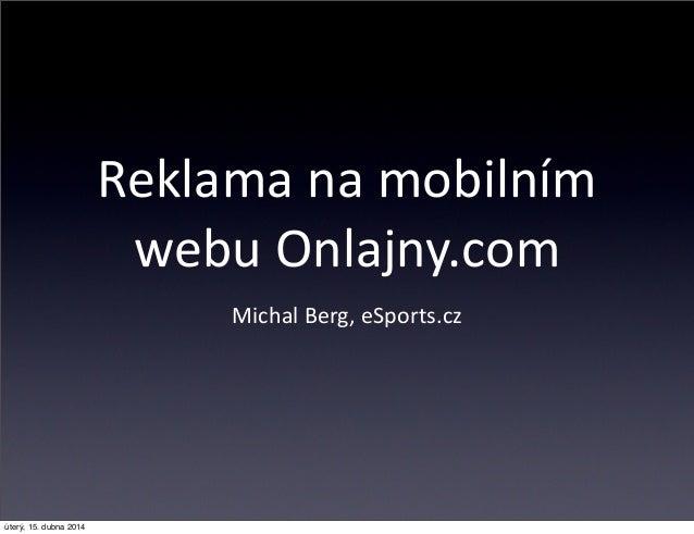 Reklama na mobilním  webu Onlajny.com Michal Berg, eSports.cz úterý, 15. dubna 2014