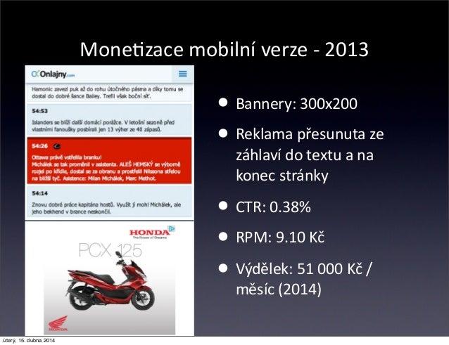 MoneCzace mobilní verze -‐ 2013 • Bannery: 300x200 • Reklama přesunuta ze  záhlaví do textu a na  konec str...