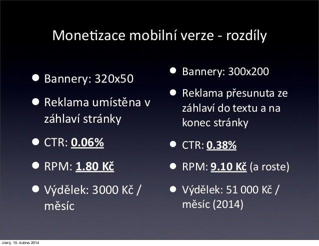 MoneCzace mobilní verze -‐ rozdíly • Bannery: 300x200 • Reklama přesunuta ze  záhlaví do textu a na  konec ...