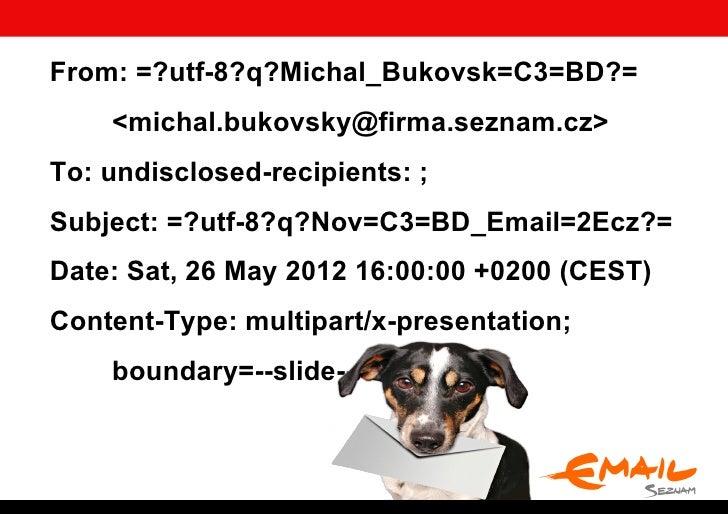 From: =?utf-8?q?Michal_Bukovsk=C3=BD?=    <michal.bukovsky@firma.seznam.cz>To: undisclosed-recipients: ;Subject: =?utf-8?q...