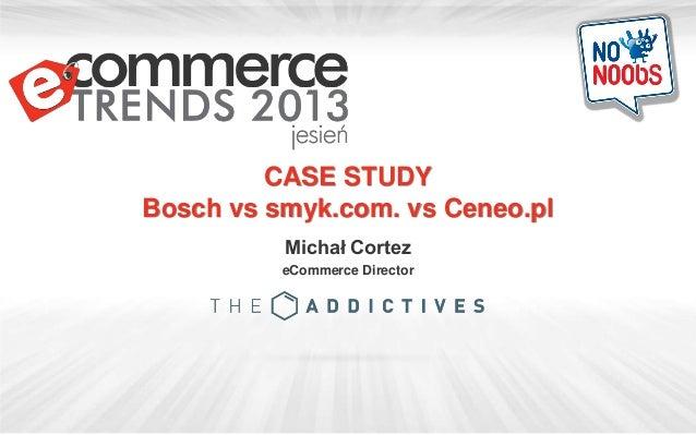 CASE STUDY Bosch vs smyk.com. vs Ceneo.pl Michał Cortez eCommerce Director