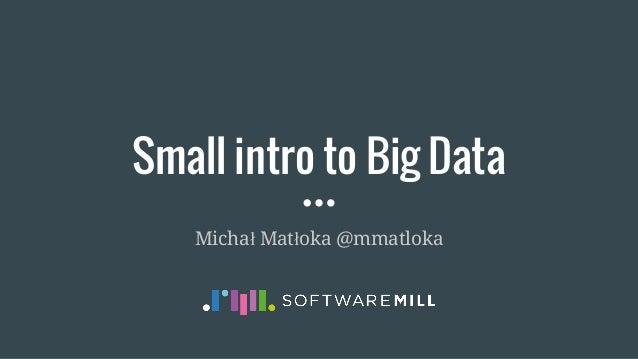 Small intro to Big Data Michał Matłoka @mmatloka