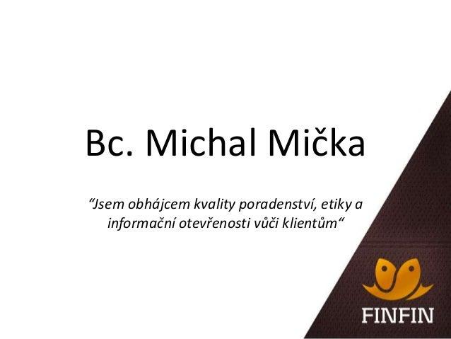 """Bc. Michal Mička""""Jsem obhájcem kvality poradenství, etiky ainformační otevřenosti vůči klientům"""""""