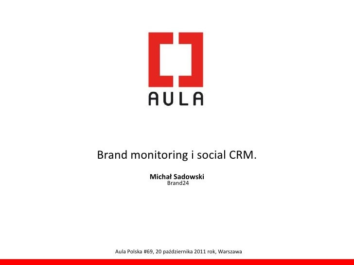 Brand monitoring i social CRM.                Michał Sadowski                       Brand24   Aula Polska #69, 20 paździer...