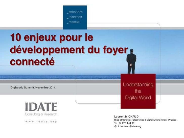 10 enjeux pour ledéveloppement du foyerconnectéDigiWorld Summit, Novembre 2011                                  Laurent MI...