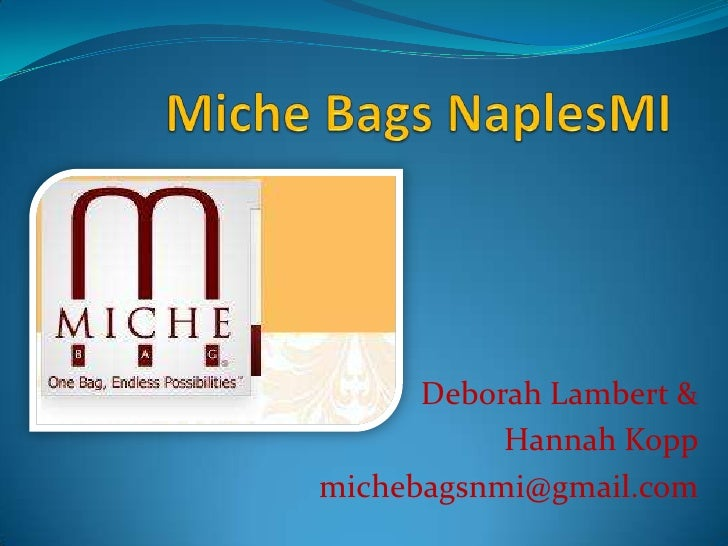 Miche Bags NaplesMI<br />Deborah Lambert &<br />Hannah Kopp<br />michebagsnmi@gmail.com<br />