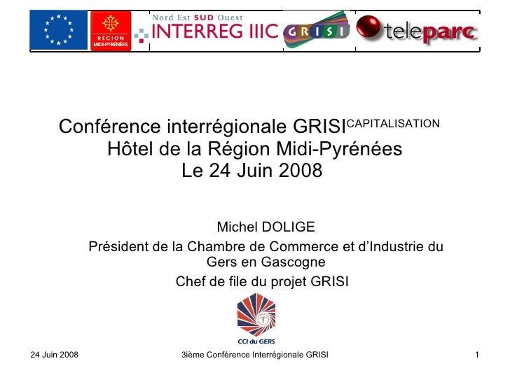 Conférence interrégionale GRISI CAPITALISATION   Hôtel de la Région Midi-Pyrénées Le 24 Juin 2008  Michel DOLIGE Président...