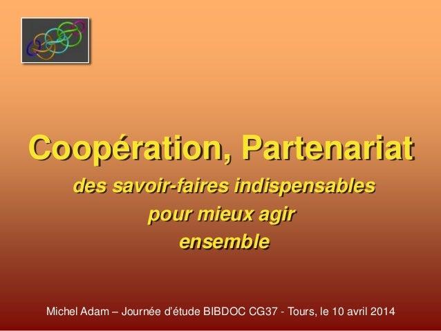 Coopération, Partenariat des savoir-faires indispensables pour mieux agir ensemble Michel Adam – Journée d'étude BIBDOC CG...