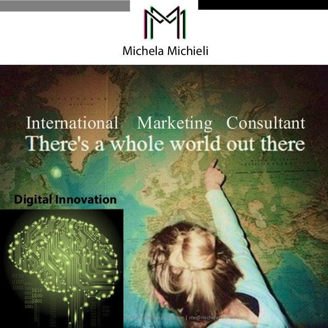 Michela Michieli  International Marketing Consultant  Digital Innovation  Copyright  ©  Michela  Michieli  -‐  michelamic...