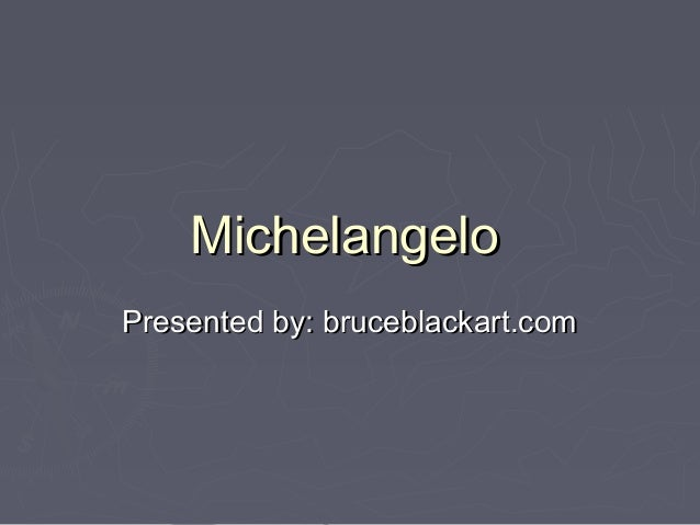 MichelangeloPresented by: bruceblackart.com