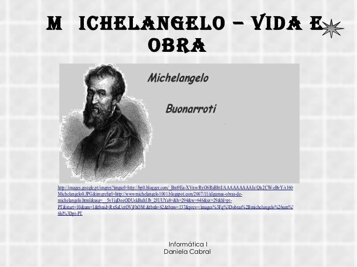 M ichelangelo – vida e obra M ichelangelo – vida e obra Informática I Daniela Cabral