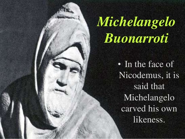 Michelangelo Buonarroti   • In the face of   Nicodemus, it is        said that     Michelangelo    carved his own       li...