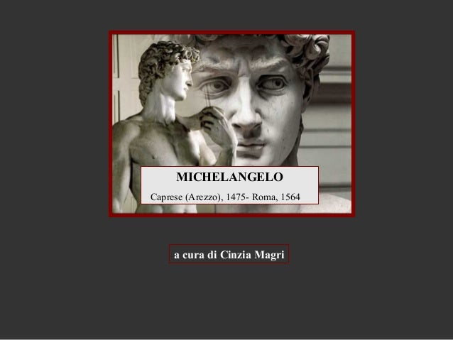 MICHELANGELOCaprese (Arezzo), 1475- Roma, 1564     a cura di Cinzia Magri