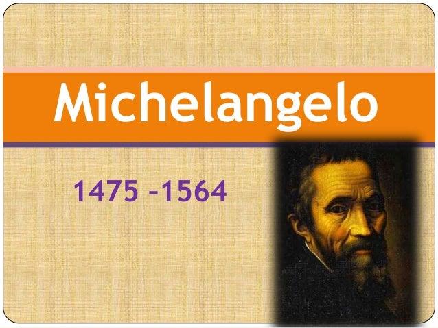 1475 –1564 Michelangelo