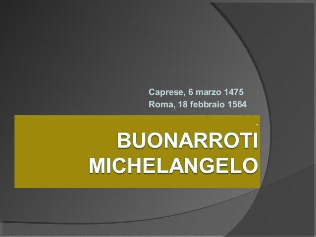 Caprese,6marzo1475 Roma,18febbraio1564