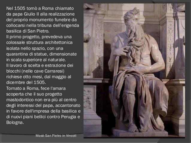 Nel1505tornò a Roma chiamato da papa Giulio II alla realizzazione delproprio monumento funebre da collocarsi nella trib...
