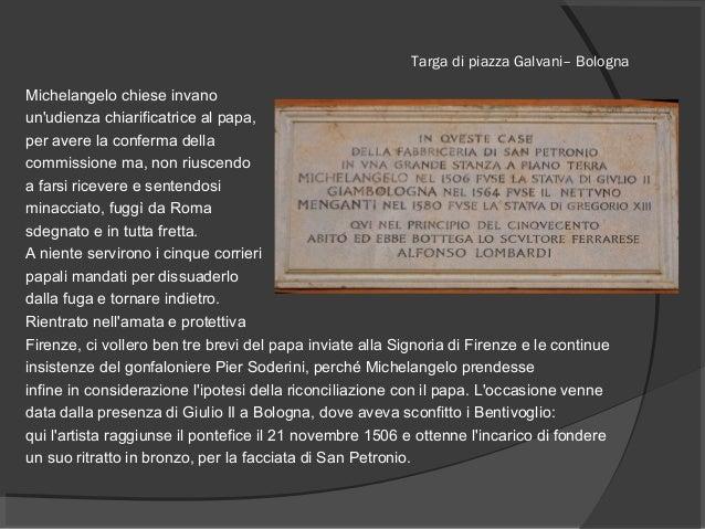 Targa di piazza Galvani– Bologna Michelangelo chiese invano un'udienza chiarificatrice al papa, per avere la conferma dell...
