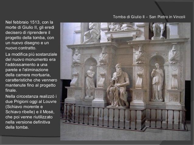 Tomba di Giulio II – San Pietro in Vincoli Nel febbraio 1513, con la morte di Giulio II, gli eredi decisero di riprendere ...