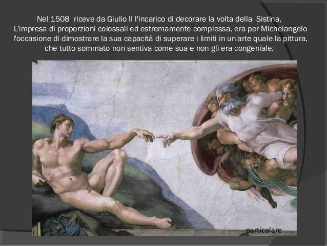 Nel1508 riceve da Giulio II l'incarico di decorare la volta della Sistina, L'impresa di proporzioni colossali ed estrem...