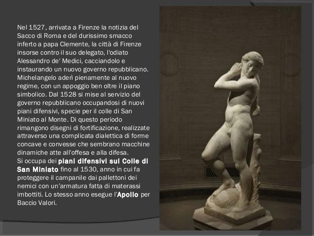 Nel 1527, arrivata a Firenze la notizia del Sacco di Roma e del durissimo smacco inferto a papa Clemente, la città di Fire...