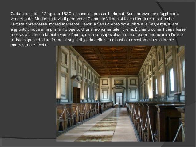 Caduta la città il12 agosto1530, si nascose presso il priore di San Lorenzo per sfuggire alla vendetta dei Medici, tutta...