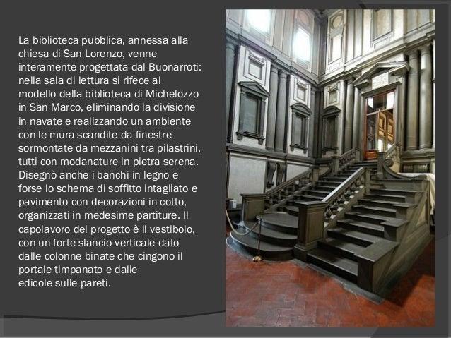 La biblioteca pubblica, annessa alla chiesa di San Lorenzo, venne interamente progettata dal Buonarroti: nella sala di let...
