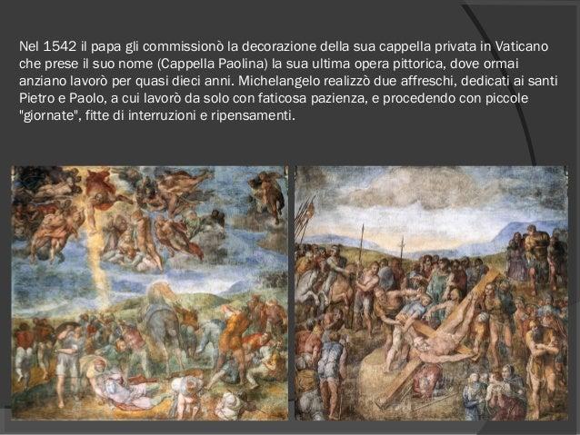 Nel 1542 il papa gli commissionò la decorazione della sua cappella privata in Vaticano che prese il suo nome (Cappella Pao...