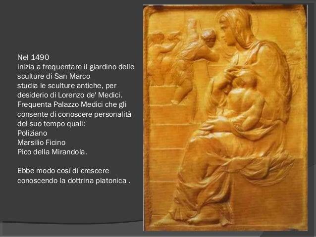 Nel 1490 inizia a frequentare ilgiardino delle sculture di San Marco studia le sculture antiche, per desiderio diLorenz...