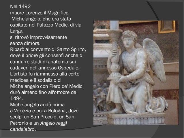Nel 1492 muoreLorenzo il Magnifico -Michelangelo, che era stato ospitato nelPalazzo Medicidivia Larga, si ritrovò imp...