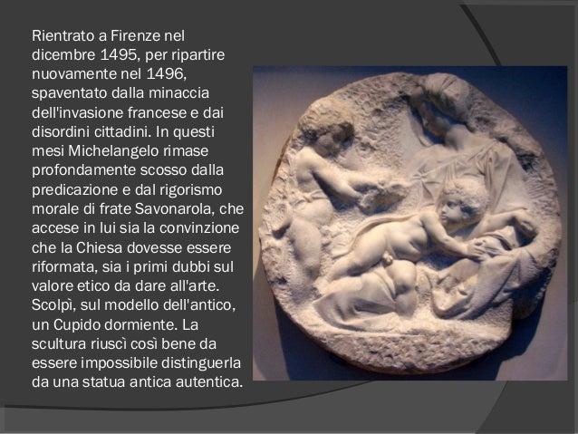 Rientrato a Firenze nel dicembre1495, per ripartire nuovamente nel1496, spaventato dalla minaccia dell'invasione frances...
