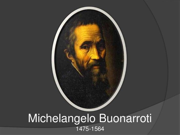 Michelangelo Buonarroti1475-1564<br />