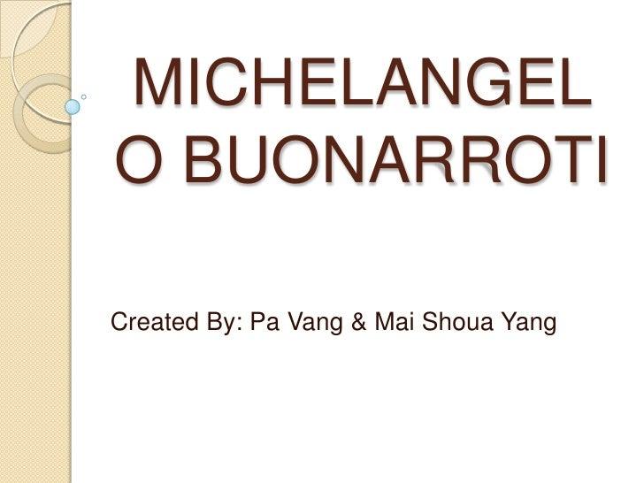 MICHELANGELO BUONARROTI<br />Created By: Pa Vang & Mai Shoua Yang<br />