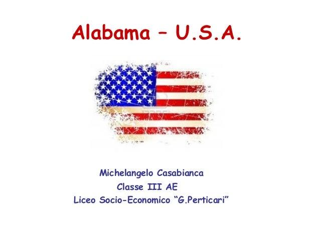"""Alabama – U.S.A.     Michelangelo Casabianca          Classe III AELiceo Socio-Economico """"G.Perticari"""""""