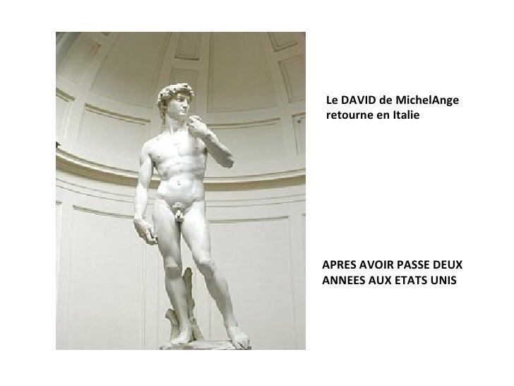 Le DAVID de MichelAnge retourne en Italie APRES AVOIR PASSE DEUX ANNEES AUX ETATS UNIS