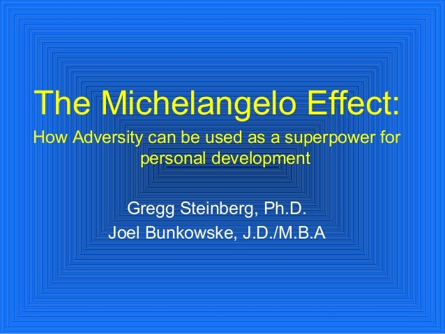 The Michelangelo Effect: How Adversity can be used as a superpower for personal development Gregg Steinberg, Ph.D. Joel Bu...