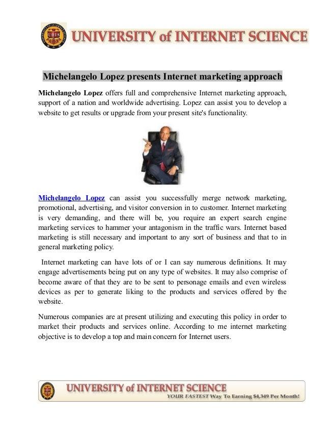 Michelangelo Lopez presents Internet marketing approach Michelangelo Lopez offers full and comprehensive Internet marketin...